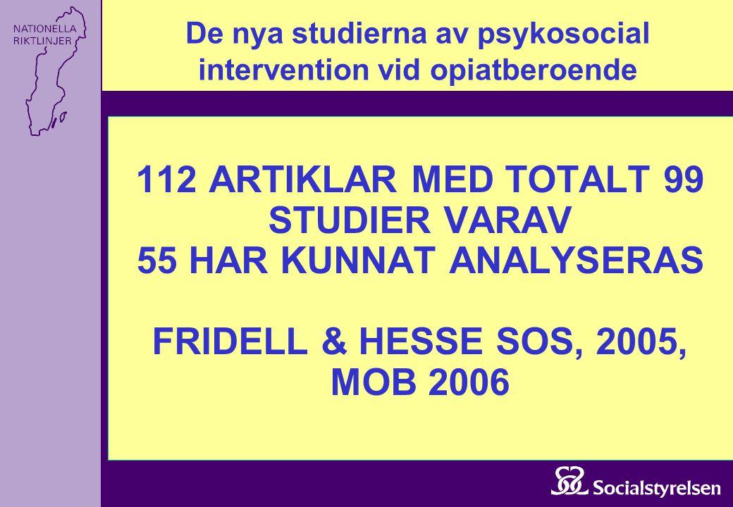 112 ARTIKLAR MED TOTALT 99 STUDIER VARAV 55 HAR KUNNAT ANALYSERAS FRIDELL & HESSE SOS, 2005, MOB 2006 De nya studierna av psykosocial intervention vid