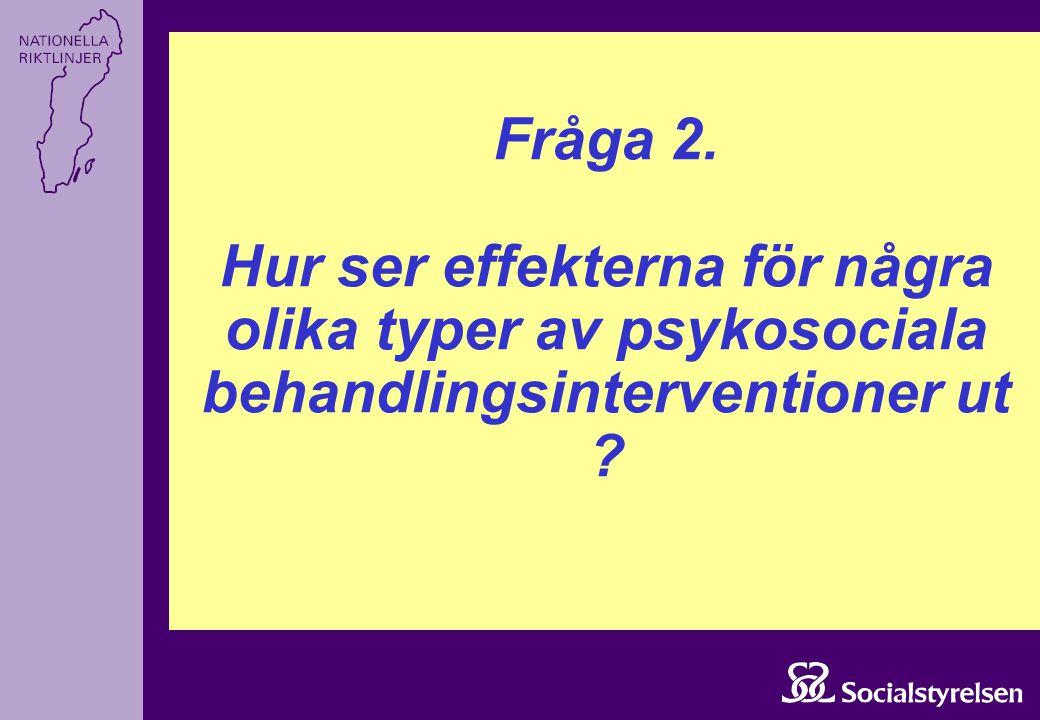 Fråga 2. Hur ser effekterna för några olika typer av psykosociala behandlingsinterventioner ut ?