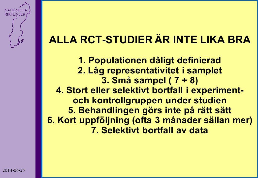 2014-06-25 7 ALLA RCT-STUDIER ÄR INTE LIKA BRA 1. Populationen dåligt definierad 2. Låg representativitet i samplet 3. Små sampel ( 7 + 8) 4. Stort el