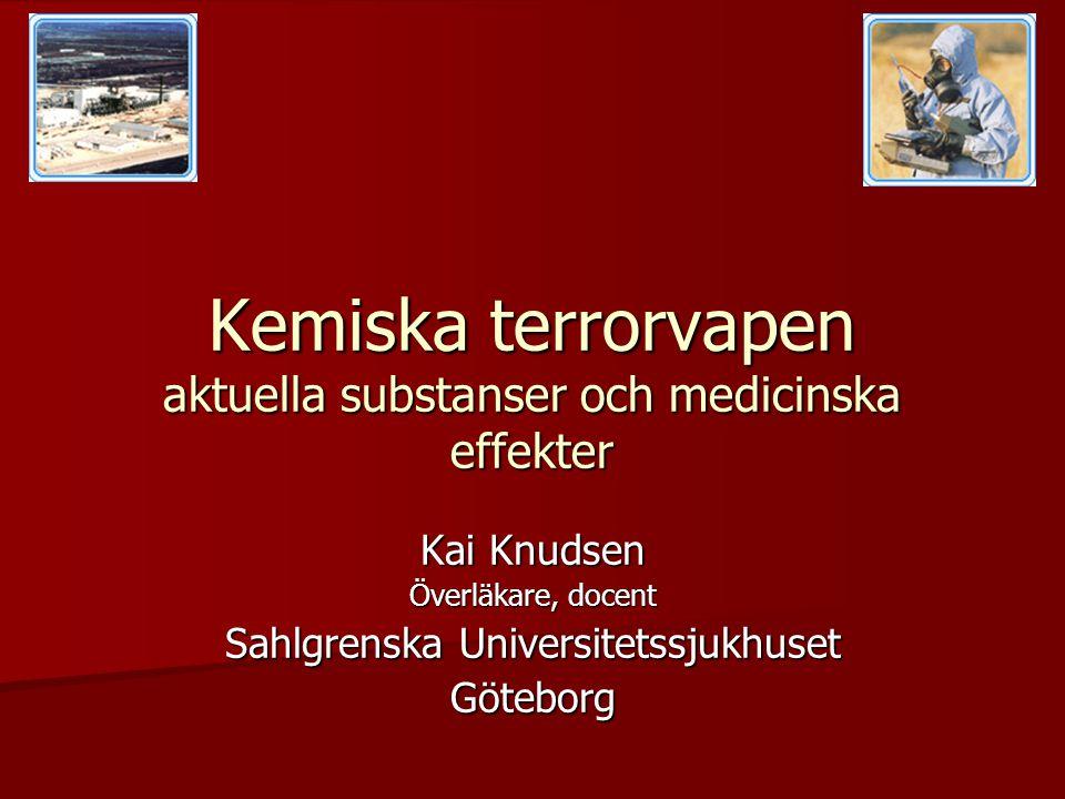 Kemiska terrorvapen aktuella substanser och medicinska effekter Kai Knudsen Överläkare, docent Sahlgrenska Universitetssjukhuset Göteborg