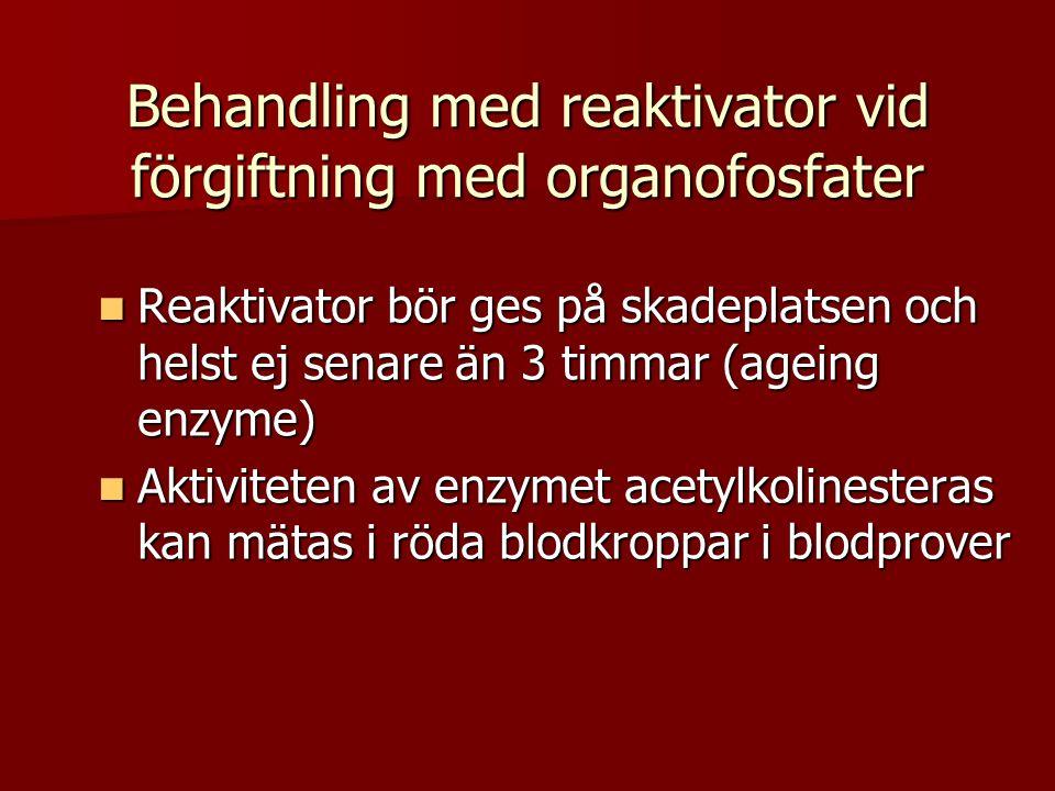 Behandling med reaktivator vid förgiftning med organofosfater  Reaktivator bör ges på skadeplatsen och helst ej senare än 3 timmar (ageing enzyme)  Aktiviteten av enzymet acetylkolinesteras kan mätas i röda blodkroppar i blodprover