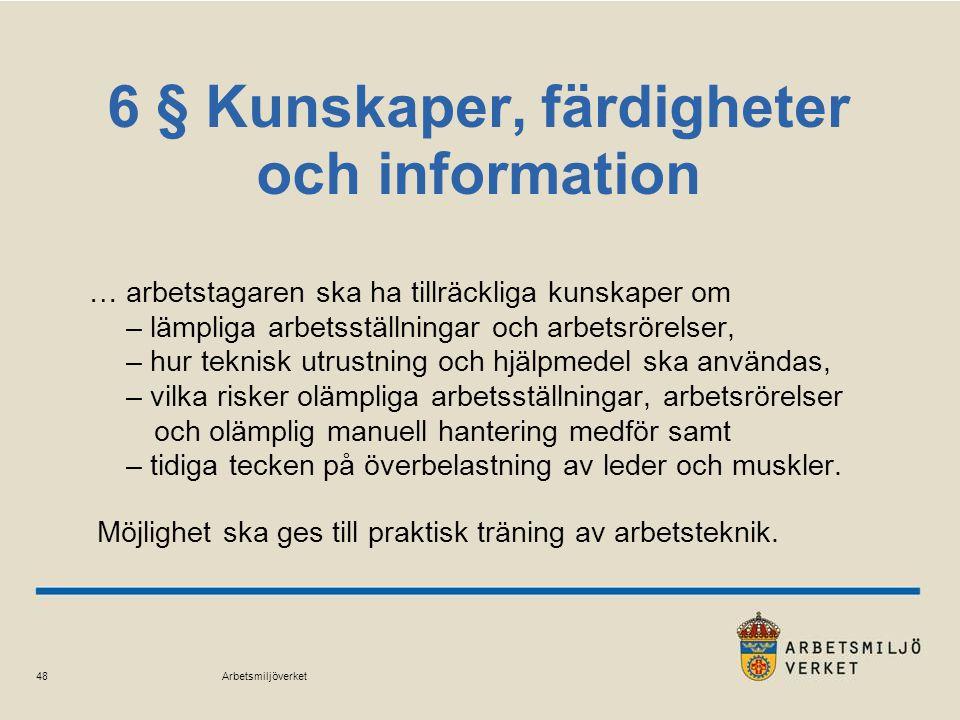 Arbetsmiljöverket 48 6 § Kunskaper, färdigheter och information … arbetstagaren ska ha tillräckliga kunskaper om – lämpliga arbetsställningar och arbe