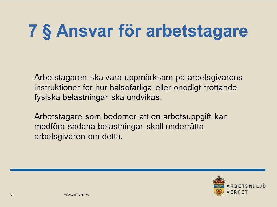 Arbetsmiljöverket 51 7 § Ansvar för arbetstagare Arbetstagaren ska vara uppmärksam på arbetsgivarens instruktioner för hur hälsofarliga eller onödigt