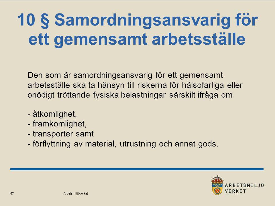 Arbetsmiljöverket 57 10 § Samordningsansvarig för ett gemensamt arbetsställe Den som är samordningsansvarig för ett gemensamt arbetsställe ska ta häns
