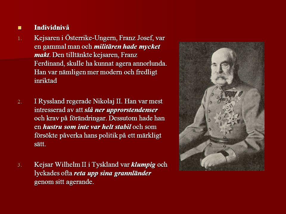  Individnivå 1. Kejsaren i Österrike-Ungern, Franz Josef, var en gammal man och militären hade mycket makt. Den tilltänkte kejsaren, Franz Ferdinand,