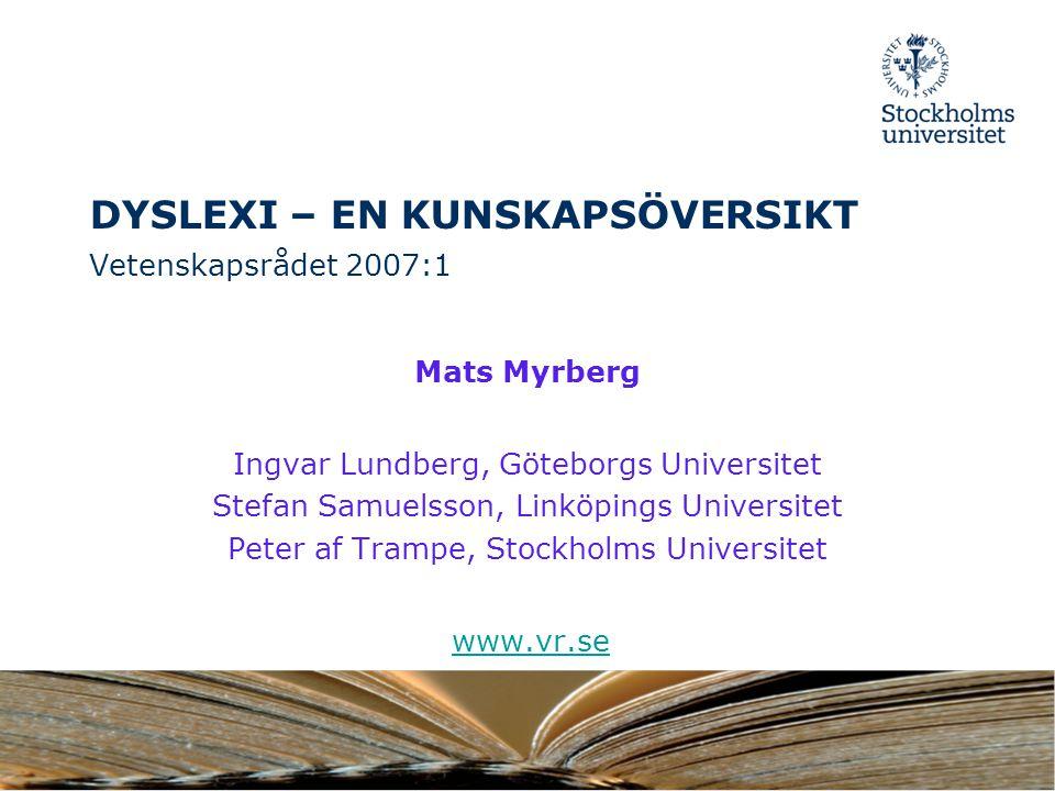 DYSLEXI – EN KUNSKAPSÖVERSIKT Vetenskapsrådet 2007:1 Mats Myrberg Ingvar Lundberg, Göteborgs Universitet Stefan Samuelsson, Linköpings Universitet Pet