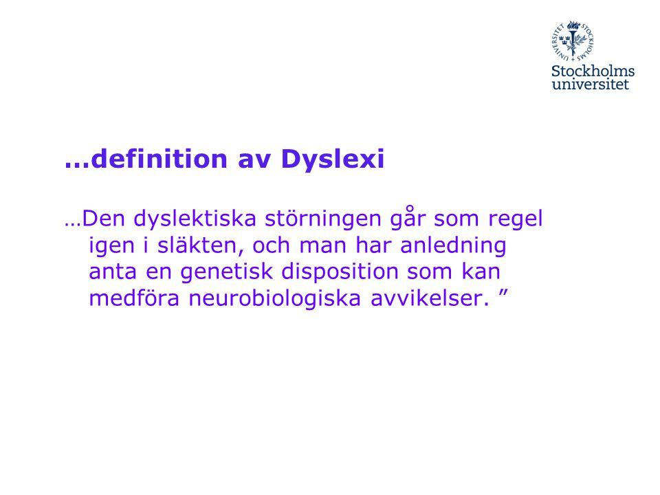 …definition av Dyslexi …Den dyslektiska störningen går som regel igen i släkten, och man har anledning anta en genetisk disposition som kan medföra ne