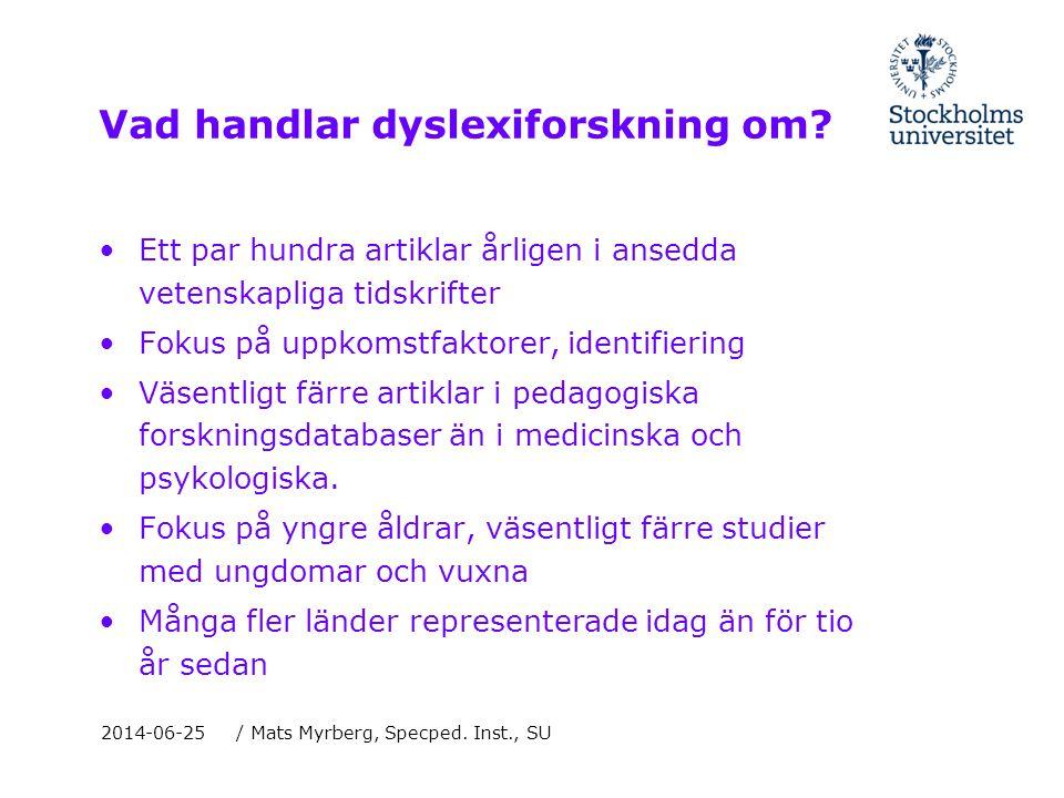 Vad handlar dyslexiforskning om? •Ett par hundra artiklar årligen i ansedda vetenskapliga tidskrifter •Fokus på uppkomstfaktorer, identifiering •Väsen