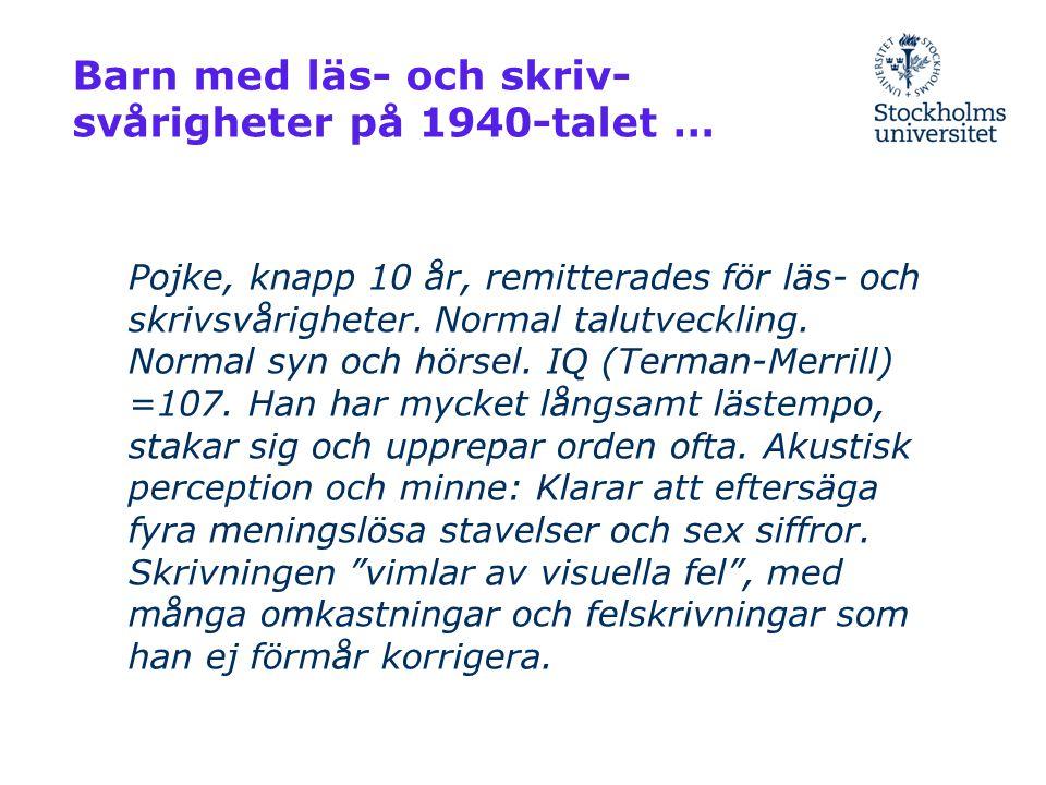 Barn med läs- och skriv- svårigheter på 1940-talet … Pojke, knapp 10 år, remitterades för läs- och skrivsvårigheter. Normal talutveckling. Normal syn