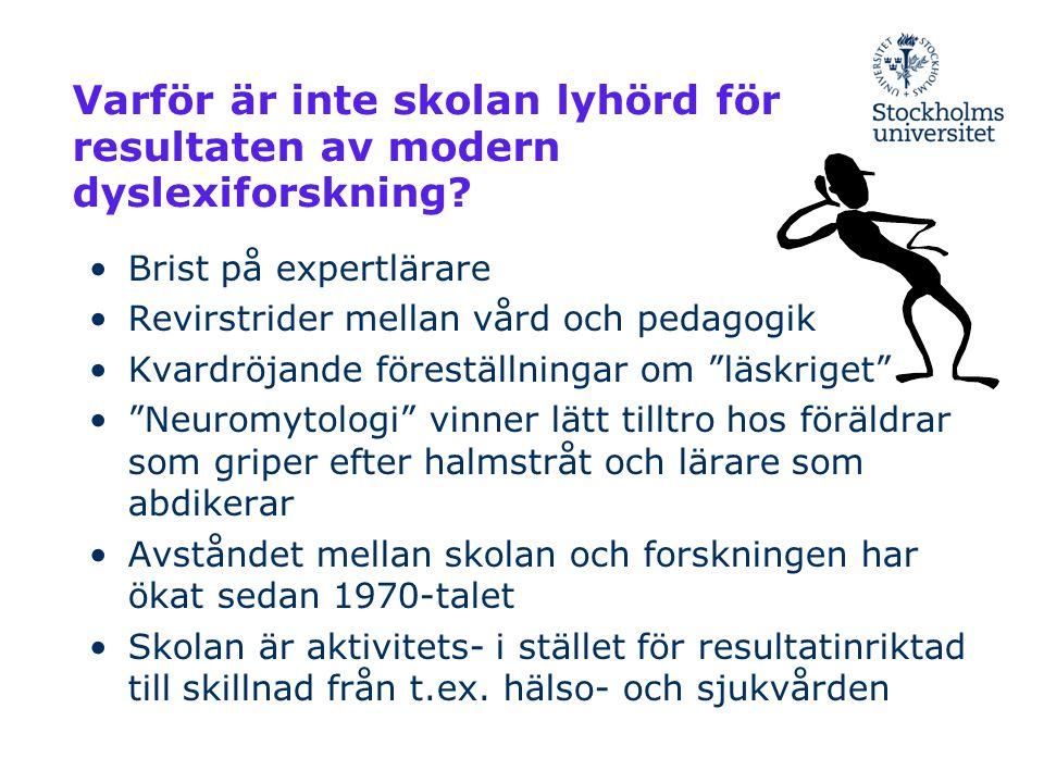 Varför är inte skolan lyhörd för resultaten av modern dyslexiforskning? •Brist på expertlärare •Revirstrider mellan vård och pedagogik •Kvardröjande f