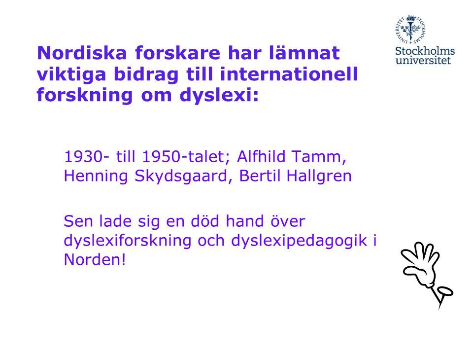 Nordiska forskare har lämnat viktiga bidrag till internationell forskning om dyslexi: 1930- till 1950-talet; Alfhild Tamm, Henning Skydsgaard, Bertil