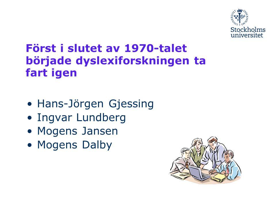 …och nu är Norden ett hett område inom dyslexiforskningen Heikki Lyytinen, Juha Kere, Pekka Niemi, Carsten Elbro, Ulrika Wolff, Stefan Samuelsson och många fler…