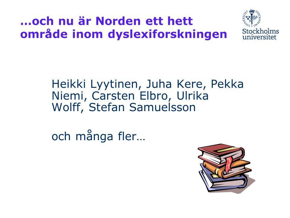 …och nu är Norden ett hett område inom dyslexiforskningen Heikki Lyytinen, Juha Kere, Pekka Niemi, Carsten Elbro, Ulrika Wolff, Stefan Samuelsson och
