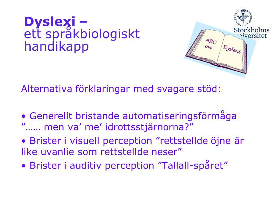 """Dyslexi – ett språkbiologiskt handikapp Alternativa förklaringar med svagare stöd: • Generellt bristande automatiseringsförmåga """"…… men va' me' idrott"""