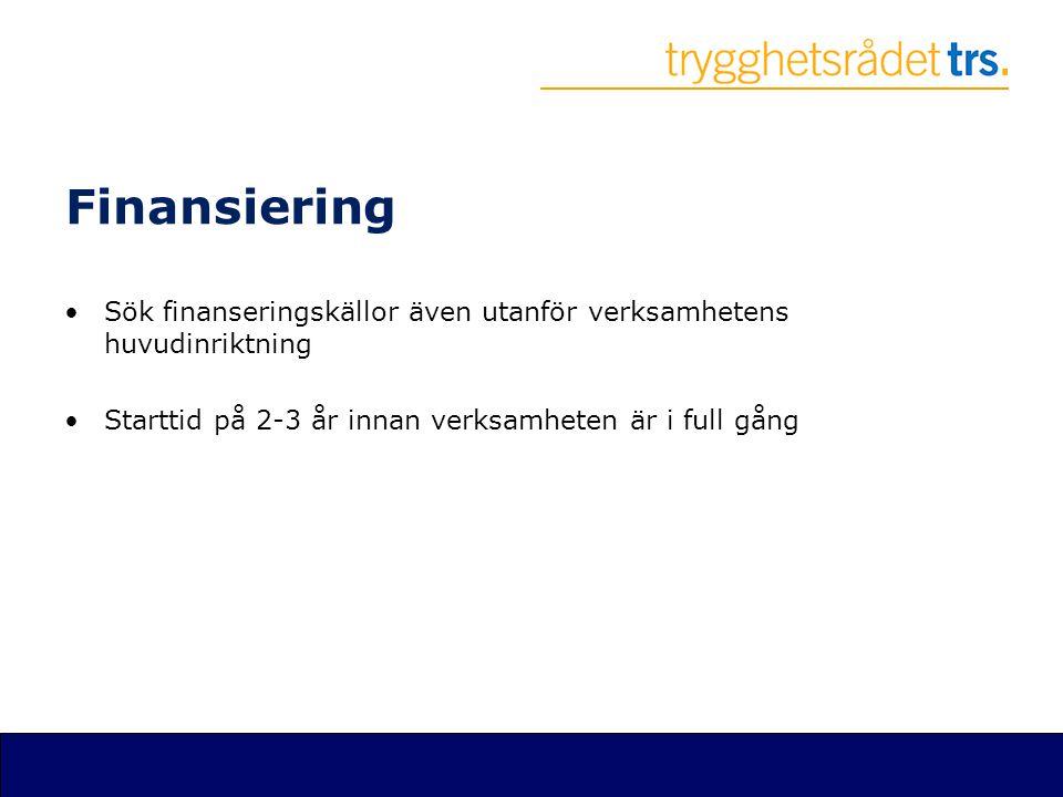 Finansiering •Sök finanseringskällor även utanför verksamhetens huvudinriktning •Starttid på 2-3 år innan verksamheten är i full gång