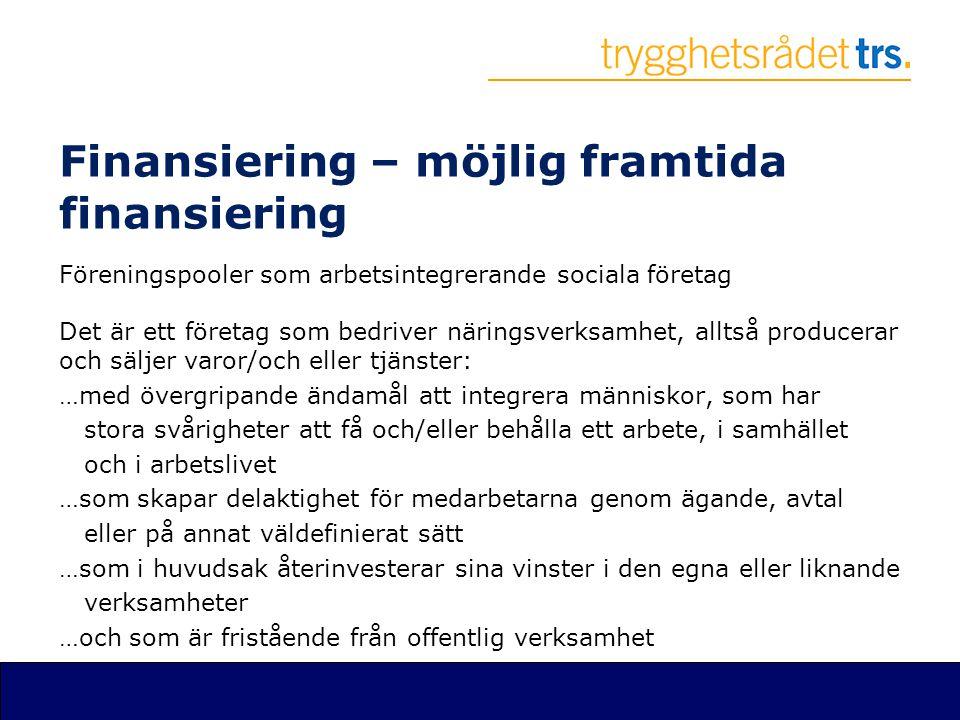 Finansiering – möjlig framtida finansiering Föreningspooler som arbetsintegrerande sociala företag Det är ett företag som bedriver näringsverksamhet,