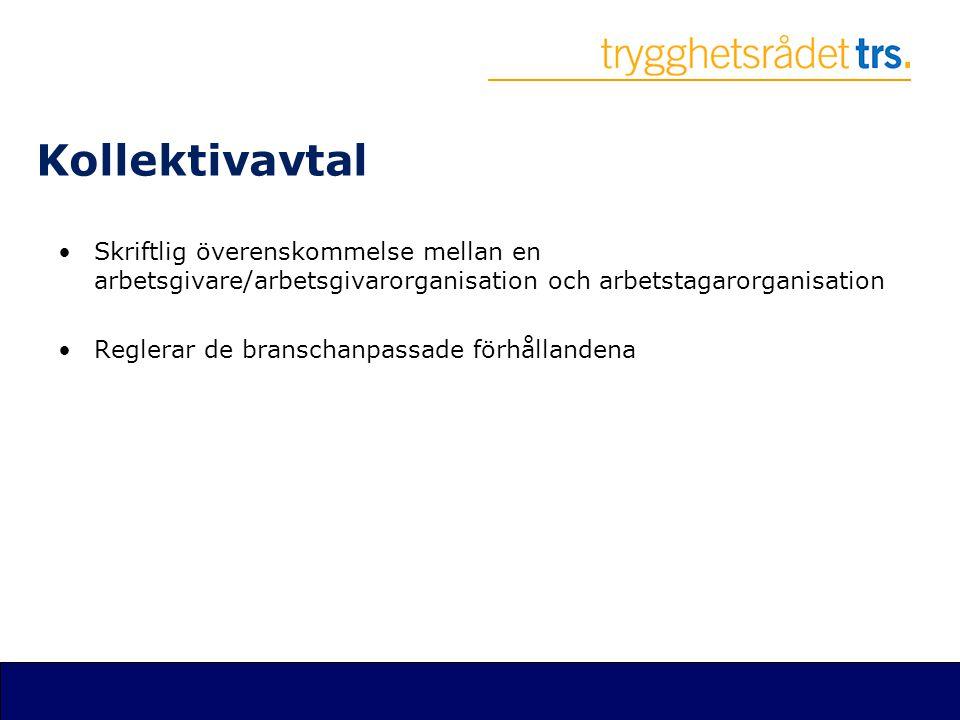 Kollektivavtal •Skriftlig överenskommelse mellan en arbetsgivare/arbetsgivarorganisation och arbetstagarorganisation •Reglerar de branschanpassade för