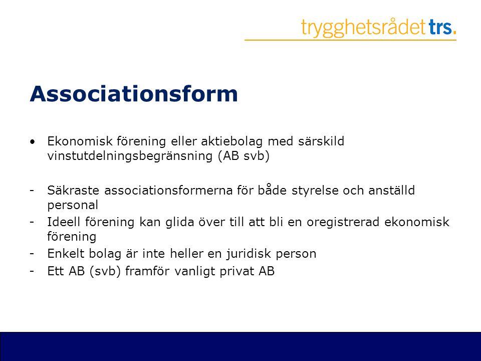 Associationsform •Ekonomisk förening eller aktiebolag med särskild vinstutdelningsbegränsning (AB svb) -Säkraste associationsformerna för både styrels