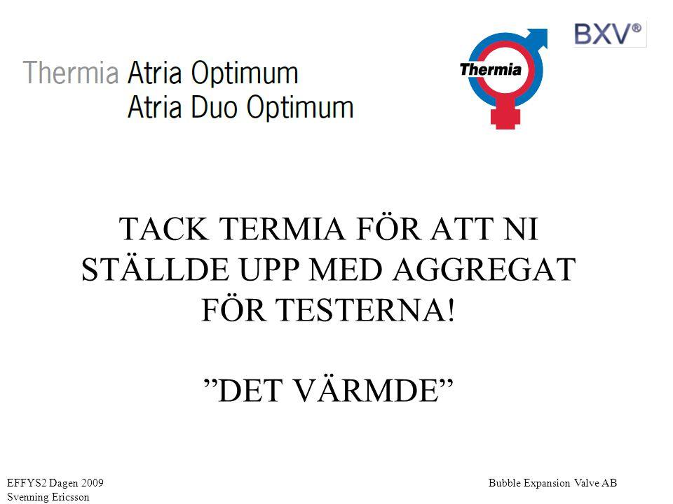 """Bubble Expansion Valve ABEFFYS2 Dagen 2009 Svenning Ericsson SUMMERING TACK TERMIA FÖR ATT NI STÄLLDE UPP MED AGGREGAT FÖR TESTERNA! """"DET VÄRMDE"""""""