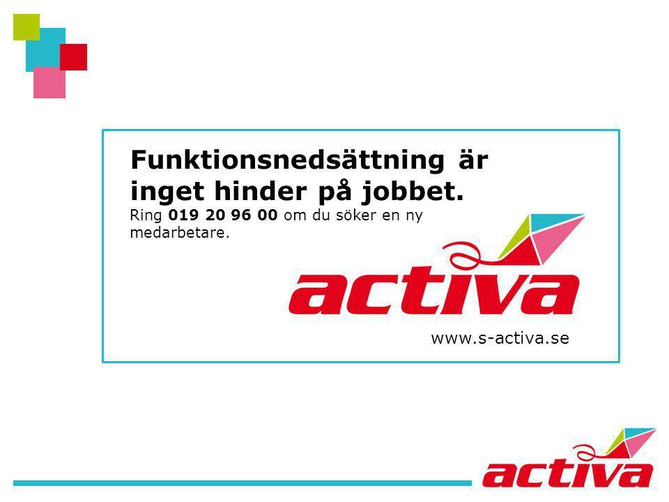 Funktionsnedsättning är inget hinder på jobbet. Ring 019 20 96 00 om du söker en ny medarbetare. www.s-activa.se