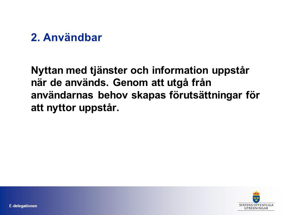 E-delegationen 2.Användbar Nyttan med tjänster och information uppstår när de används.