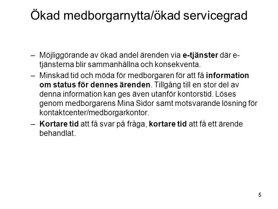 5 Ökad medborgarnytta/ökad servicegrad –Möjliggörande av ökad andel ärenden via e-tjänster där e- tjänsterna blir sammanhållna och konsekventa. –Minsk