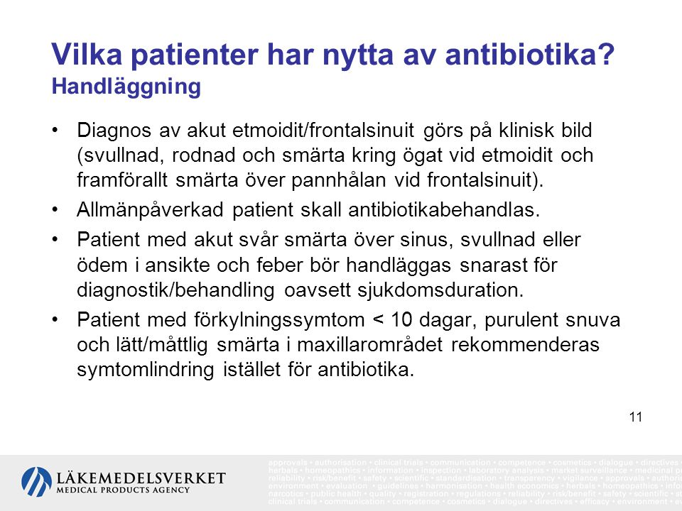 11 Vilka patienter har nytta av antibiotika? Handläggning •Diagnos av akut etmoidit/frontalsinuit görs på klinisk bild (svullnad, rodnad och smärta kr