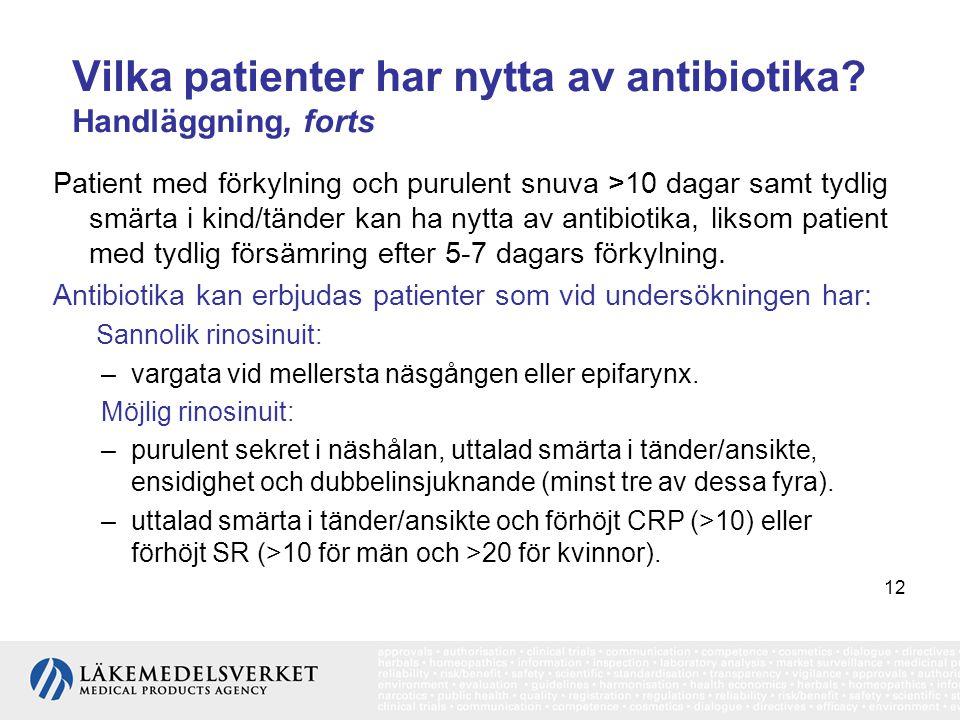 12 Vilka patienter har nytta av antibiotika? Handläggning, forts Patient med förkylning och purulent snuva >10 dagar samt tydlig smärta i kind/tänder