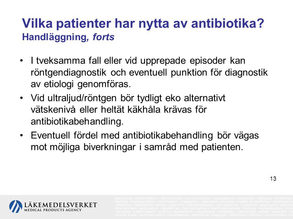 13 Vilka patienter har nytta av antibiotika? Handläggning, forts •I tveksamma fall eller vid upprepade episoder kan röntgendiagnostik och eventuell pu