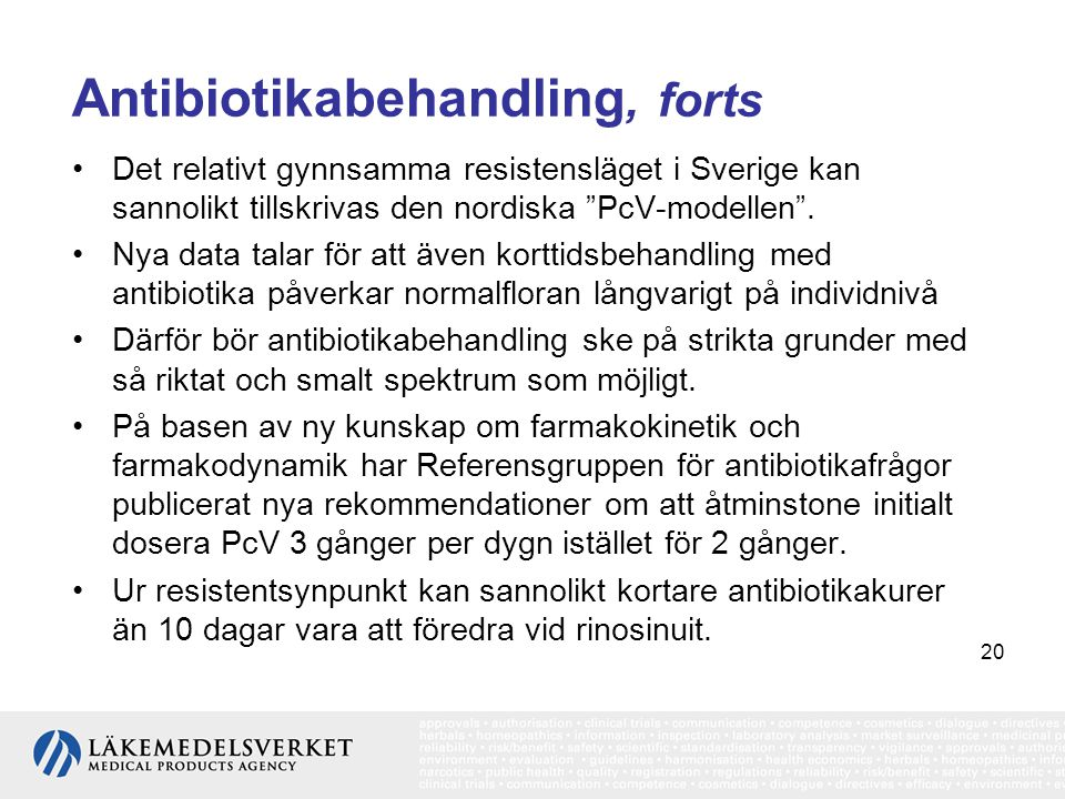 """20 Antibiotikabehandling, forts •Det relativt gynnsamma resistensläget i Sverige kan sannolikt tillskrivas den nordiska """"PcV-modellen"""". •Nya data tala"""