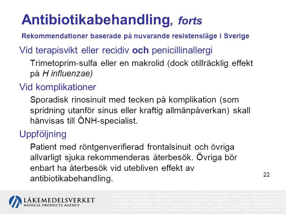 22 Antibiotikabehandling, forts Rekommendationer baserade på nuvarande resistensläge i Sverige Vid terapisvikt eller recidiv och penicillinallergi Tri