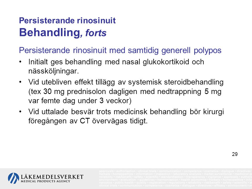 29 Persisterande rinosinuit Behandling, forts Persisterande rinosinuit med samtidig generell polypos •Initialt ges behandling med nasal glukokortikoid