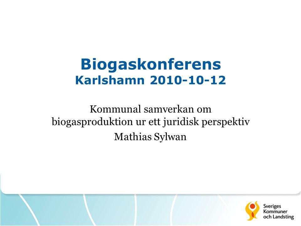 Biogaskonferens Karlshamn 2010-10-12 Kommunal samverkan om biogasproduktion ur ett juridisk perspektiv Mathias Sylwan