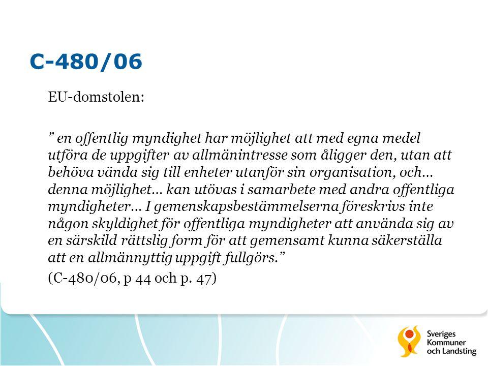 C-480/06 EU-domstolen: en offentlig myndighet har möjlighet att med egna medel utföra de uppgifter av allmänintresse som åligger den, utan att behöva vända sig till enheter utanför sin organisation, och… denna möjlighet… kan utövas i samarbete med andra offentliga myndigheter… I gemenskapsbestämmelserna föreskrivs inte någon skyldighet för offentliga myndigheter att använda sig av en särskild rättslig form för att gemensamt kunna säkerställa att en allmännyttig uppgift fullgörs. (C-480/06, p 44 och p.