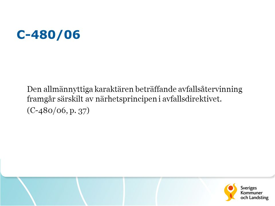 C-480/06 Den allmännyttiga karaktären beträffande avfallsåtervinning framgår särskilt av närhetsprincipen i avfallsdirektivet. (C-480/06, p. 37)