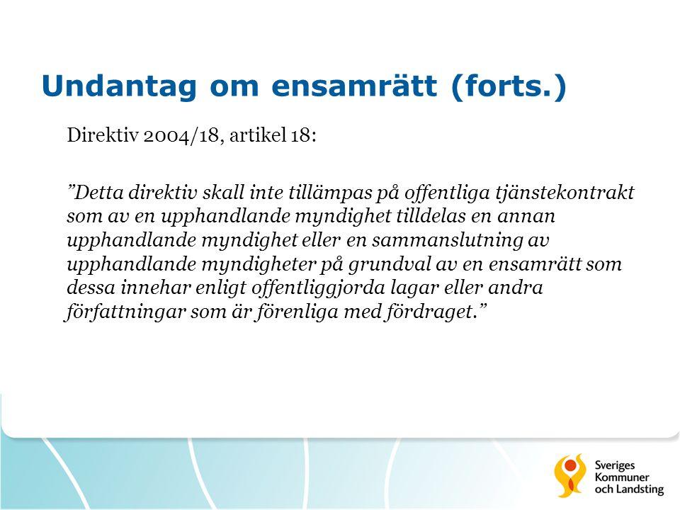 """Undantag om ensamrätt (forts.) Direktiv 2004/18, artikel 18: """"Detta direktiv skall inte tillämpas på offentliga tjänstekontrakt som av en upphandlande"""