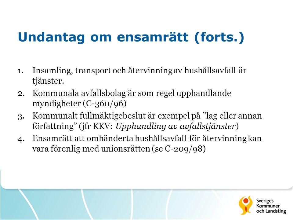 Undantag om ensamrätt (forts.) 1.Insamling, transport och återvinning av hushållsavfall är tjänster. 2.Kommunala avfallsbolag är som regel upphandland