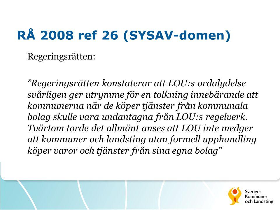 RÅ 2008 ref 26 (SYSAV-domen) Regeringsrätten: Regeringsrätten konstaterar att LOU:s ordalydelse svårligen ger utrymme för en tolkning innebärande att kommunerna när de köper tjänster från kommunala bolag skulle vara undantagna från LOU:s regelverk.