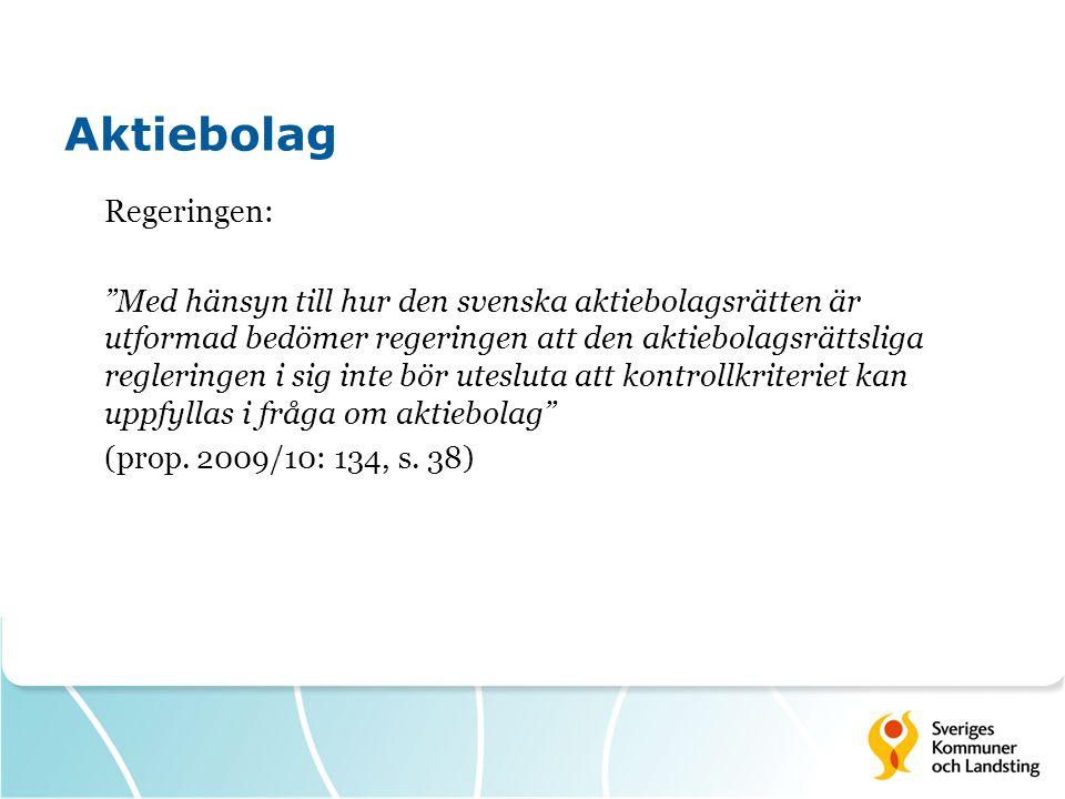Aktiebolag Regeringen: Med hänsyn till hur den svenska aktiebolagsrätten är utformad bedömer regeringen att den aktiebolagsrättsliga regleringen i sig inte bör utesluta att kontrollkriteriet kan uppfyllas i fråga om aktiebolag (prop.