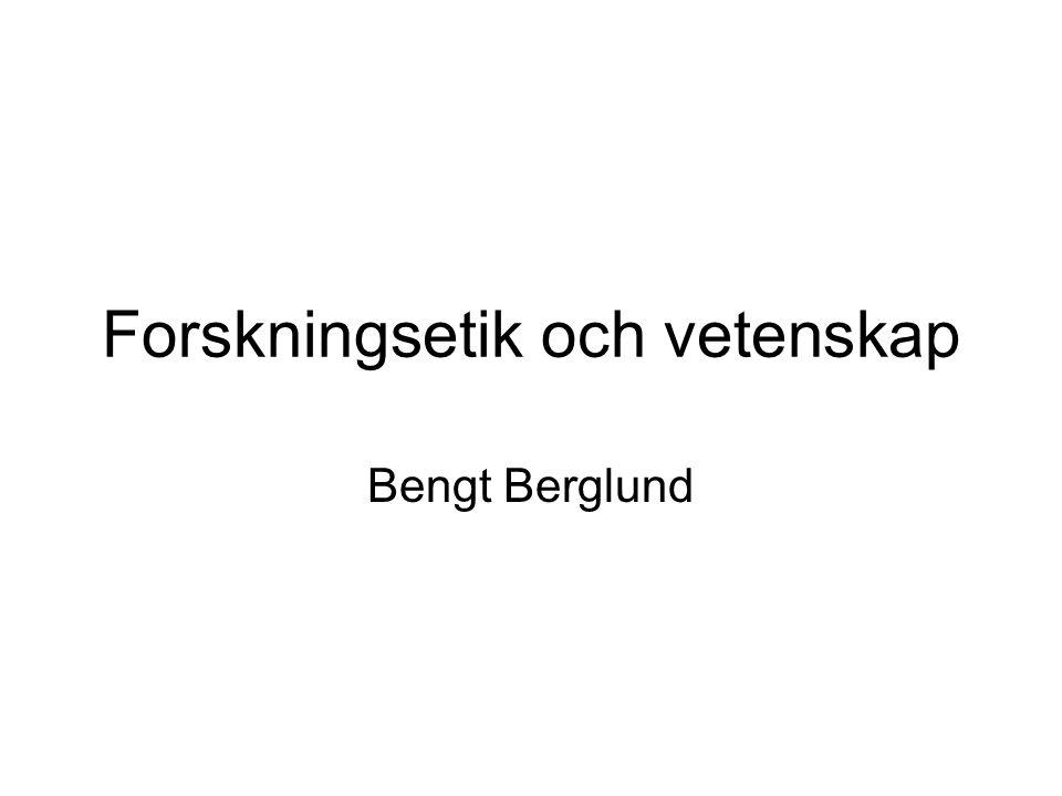 Forskningsetik och vetenskap Bengt Berglund