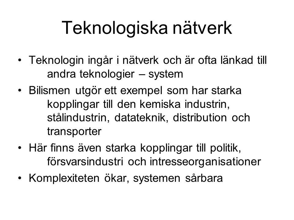 Teknologiska nätverk •Teknologin ingår i nätverk och är ofta länkad till andra teknologier – system •Bilismen utgör ett exempel som har starka kopplin