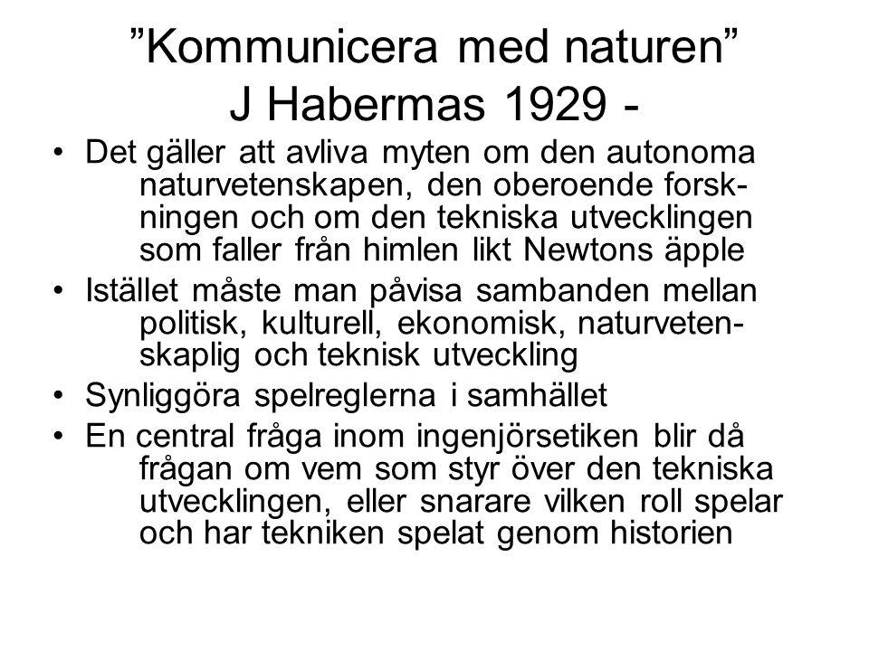 """""""Kommunicera med naturen"""" J Habermas 1929 - •Det gäller att avliva myten om den autonoma naturvetenskapen, den oberoende forsk- ningen och om den tekn"""