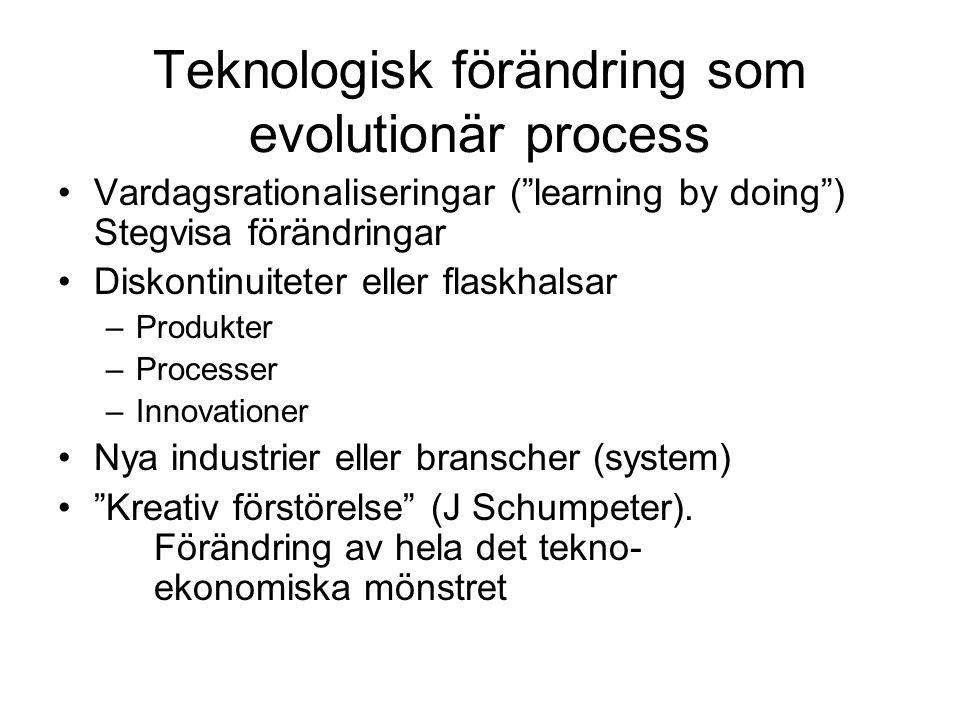 """Teknologisk förändring som evolutionär process •Vardagsrationaliseringar (""""learning by doing"""") Stegvisa förändringar •Diskontinuiteter eller flaskhals"""