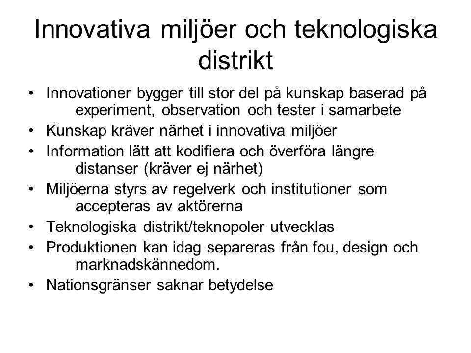 Innovativa miljöer och teknologiska distrikt •Innovationer bygger till stor del på kunskap baserad på experiment, observation och tester i samarbete •