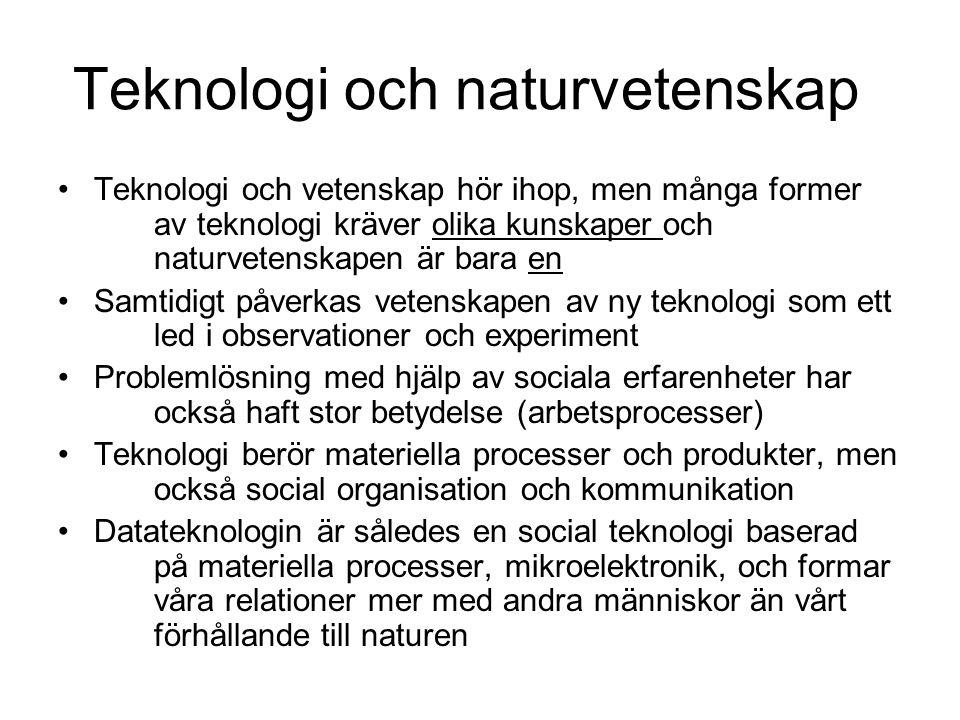 Teknologi och naturvetenskap •Teknologi och vetenskap hör ihop, men många former av teknologi kräver olika kunskaper och naturvetenskapen är bara en •
