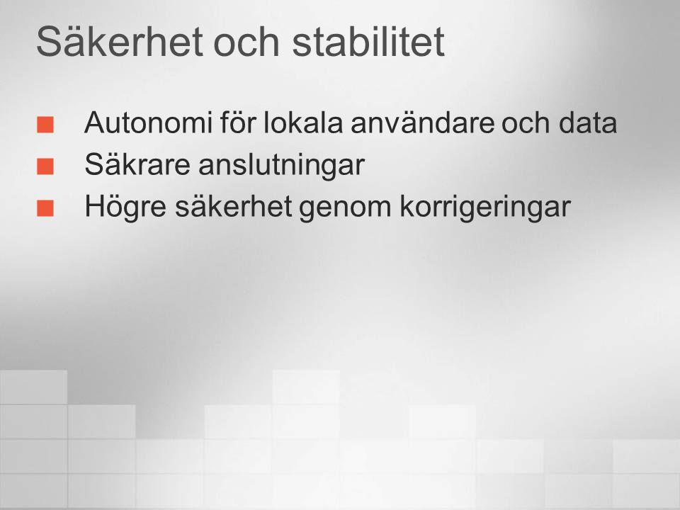Säkerhet och stabilitet Autonomi för lokala användare och data Säkrare anslutningar Högre säkerhet genom korrigeringar