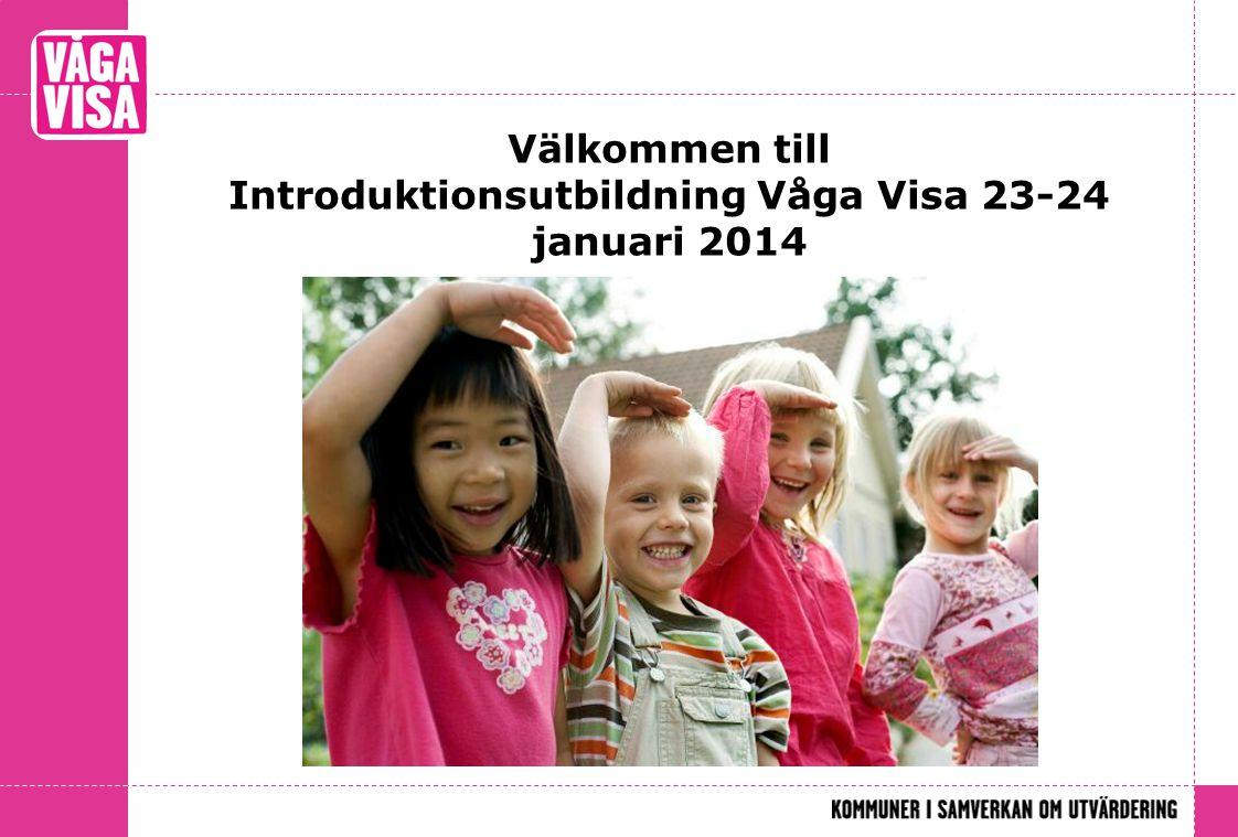 Välkommen till Introduktionsutbildning Våga Visa 23-24 januari 2014