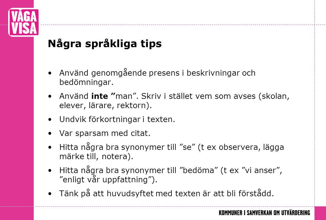 """Några språkliga tips •Använd genomgående presens i beskrivningar och bedömningar. •Använd inte """"man"""". Skriv i stället vem som avses (skolan, elever, l"""