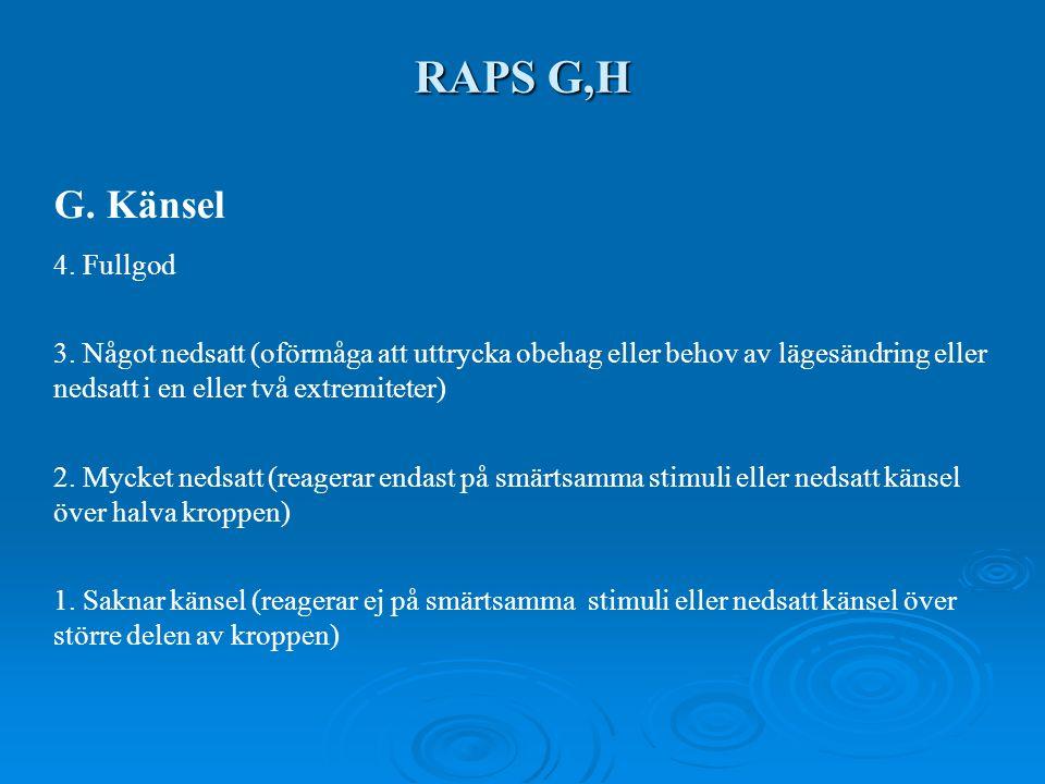 RAPS G,H G. Känsel 4. Fullgod 3. Något nedsatt (oförmåga att uttrycka obehag eller behov av lägesändring eller nedsatt i en eller två extremiteter) 2.