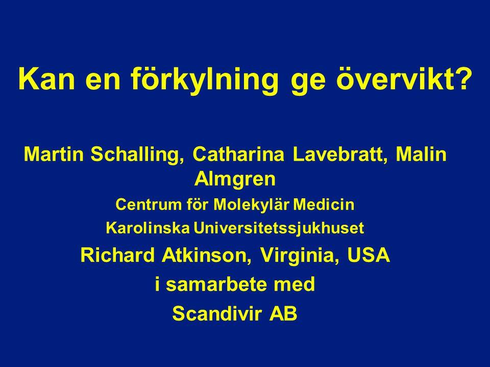 Kan en förkylning ge övervikt? Martin Schalling, Catharina Lavebratt, Malin Almgren Centrum för Molekylär Medicin Karolinska Universitetssjukhuset Ric
